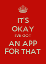 IT'S OKAY I'VE GOT AN APP FOR THAT - Personalised Poster A4 size