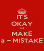 IT'S OKAY TO MAKE a ~ MISTAKE - Personalised Poster A4 size