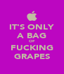 IT'S ONLY A BAG OF FUCKING GRAPES - Personalised Poster A4 size
