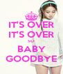 IT'S OVER IT'S OVER SO BABY GOODBYE - Personalised Poster A4 size