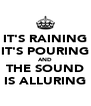 IT'S RAINING IT'S POURING AND THE SOUND IS ALLURING - Personalised Poster A4 size