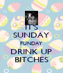 IT'S SUNDAY FUNDAY DRINK UP BITCHES - Personalised Poster A4 size
