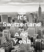 It's Switzerland Buy And  Yeah - Personalised Poster A4 size