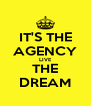 IT'S THE AGENCY LIVE THE DREAM - Personalised Poster A4 size