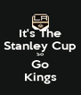 It's The Stanley Cup So Go Kings - Personalised Poster A4 size