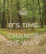IT'S TIME TO CHANGE THE WAY - Personalised Poster A4 size