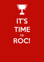 IT'S TIME TO ROC!  - Personalised Poster A4 size