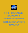 IT'S TRANCE  SUNDAY SetAfterSet DjAfterDj BOUNCY-VIBES RADIO - Personalised Poster A4 size