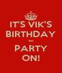 IT'S VIK'S BIRTHDAY so PARTY ON! - Personalised Poster A4 size