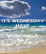 IT'S WEDNESDAY HAVE A WONDERFUL DAY - Personalised Poster A4 size