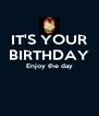 IT'S YOUR BIRTHDAY Enjoy the day   - Personalised Poster A4 size
