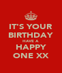 IT'S YOUR BIRTHDAY HAVE A HAPPY ONE XX - Personalised Poster A4 size