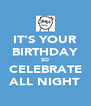 IT'S YOUR BIRTHDAY SO CELEBRATE ALL NIGHT - Personalised Poster A4 size