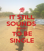 IT STILL SOUNDS  GREAT TO BE SINGLE - Personalised Poster A4 size