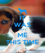 IT WAS NOT ME THIS TIME - Personalised Poster A4 size
