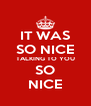 IT WAS SO NICE TALKING TO YOU SO NICE - Personalised Poster A4 size