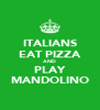 ITALIANS EAT PIZZA AND PLAY MANDOLINO - Personalised Poster A4 size