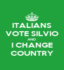 ITALIANS VOTE SILVIO AND I CHANGE COUNTRY - Personalised Poster A4 size