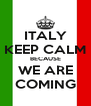 ITALY KEEP CALM BECAUSE WE ARE COMING - Personalised Poster A4 size