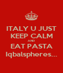 ITALY U JUST KEEP CALM AND EAT PASTA Iqbalspheres... - Personalised Poster A4 size