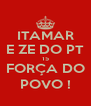 ITAMAR E ZE DO PT 15 FORÇA DO POVO ! - Personalised Poster A4 size
