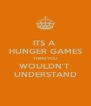 ITS A  HUNGER GAMES THING YOU WOULDN'T  UNDERSTAND - Personalised Poster A4 size
