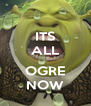 ITS ALL  OGRE NOW - Personalised Poster A4 size