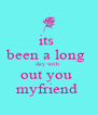its  been a long  day with  out you  myfriend  - Personalised Poster A4 size