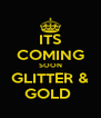 ITS COMING SOON GLITTER & GOLD  - Personalised Poster A4 size
