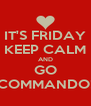 IT'S FRIDAY KEEP CALM AND GO COMMANDO! - Personalised Poster A4 size