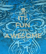 ITS FUN BEING AWESOME  - Personalised Poster A4 size