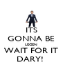 ITS GONNA BE LEGEN WAIT FOR IT DARY!  - Personalised Poster A4 size