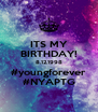 ITS MY BIRTHDAY! 8.12.1998 #youngforever #NYAPTG - Personalised Poster A4 size