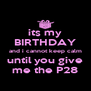 its my BIRTHDAY and i cannot keep calm until you give me the P28 - Personalised Poster A4 size