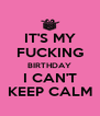 IT'S MY FUCKING BIRTHDAY I CAN'T KEEP CALM - Personalised Poster A4 size