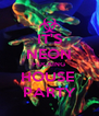 IT'S NEON FUCKING HOUSE  PARTY - Personalised Poster A4 size