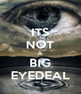 ITS NOT A BIG EYEDEAL - Personalised Poster A4 size