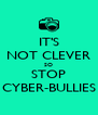 IT'S NOT CLEVER SO STOP CYBER-BULLIES - Personalised Poster A4 size