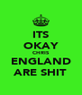 ITS OKAY CHRIS ENGLAND ARE SHIT - Personalised Poster A4 size