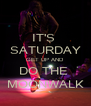 IT'S  SATURDAY GET UP AND DO THE  MOONWALK - Personalised Poster A4 size