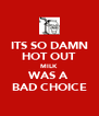 ITS SO DAMN HOT OUT MILK WAS A BAD CHOICE - Personalised Poster A4 size