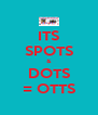 ITS SPOTS & DOTS = OTTS - Personalised Poster A4 size