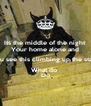 Its the middle of the night Your home alone and You see this climbing up the stairs What do  Do - Personalised Poster A4 size
