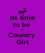 Its time to be  A  Country  Girl - Personalised Poster A4 size