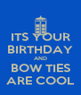 ITS YOUR BIRTHDAY AND BOW TIES ARE COOL - Personalised Poster A4 size