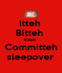 Itteh  Bitteh  Kitteh  Committeh sleepover - Personalised Poster A4 size