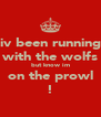 iv been running with the wolfs but know im on the prowl ! - Personalised Poster A4 size
