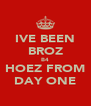 IVE BEEN BROZ B4 HOEZ FROM DAY ONE - Personalised Poster A4 size