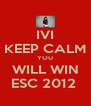 IVI KEEP CALM YOU WILL WIN ESC 2012  - Personalised Poster A4 size