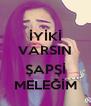 İYİKİ VARSIN  ŞAPŞİ MELEĞİM - Personalised Poster A4 size